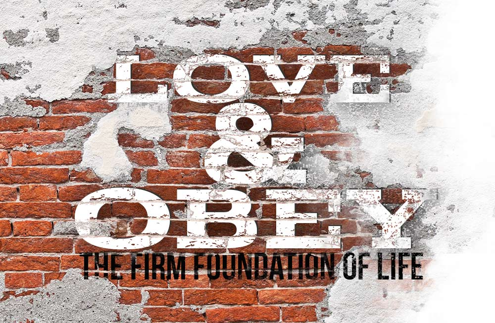 Love and Obey – The firm foundation of Life