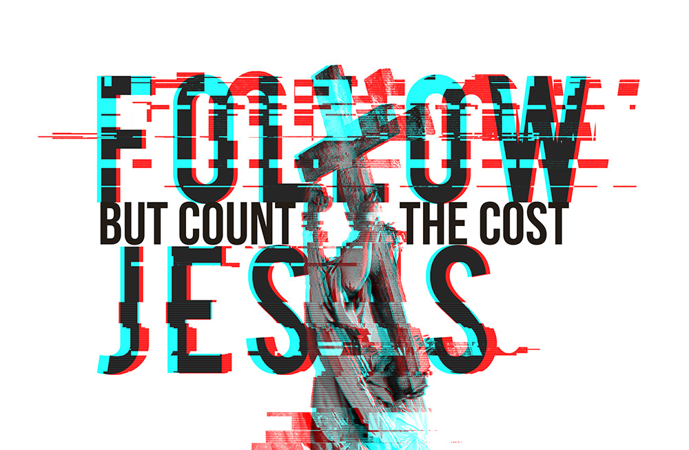 Follow Jesus but count the cost