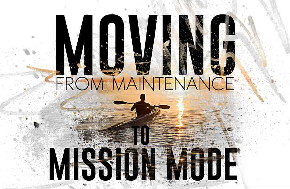 Moving from Maintenance to Mission Mode