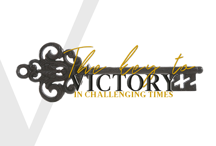 The Key to Victory in Challenging Times