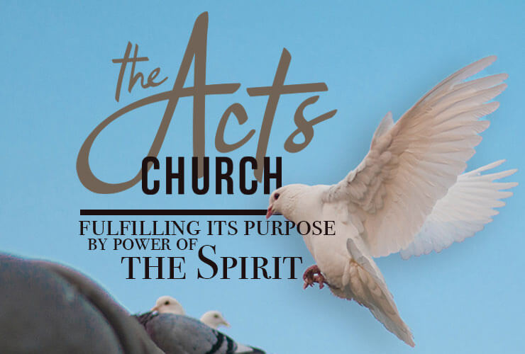 The Acts Church – fulfilling its purpose by power of the Spirit