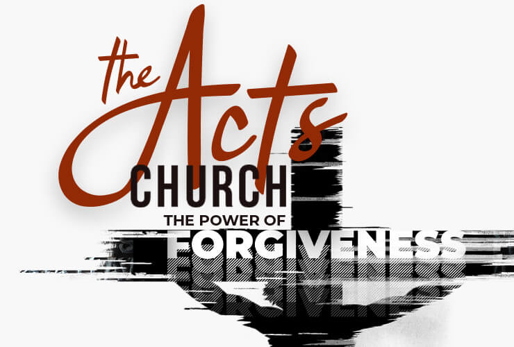 The Acts Church – The Power of Forgiveness