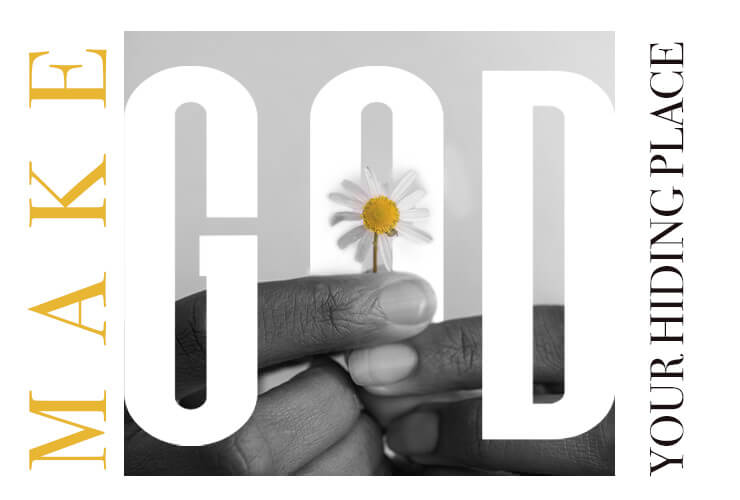 Make God your Hiding place